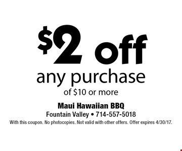 $2 off any purchase of $10 or more. With this coupon. No photocopies. Not valid with other offers. Offer expires 4/30/17.