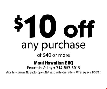 $10 off any purchase of $40 or more. With this coupon. No photocopies. Not valid with other offers. Offer expires 4/30/17.