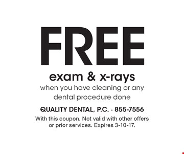 Free exam & x-rays when you have cleaning or any dental procedure done. With this coupon. Not valid with other offers or prior services. Expires 3-10-17.