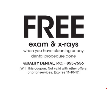 Free exam & x-rays when you have cleaning or any dental procedure done. With this coupon. Not valid with other offers or prior services. Expires 11-10-17.