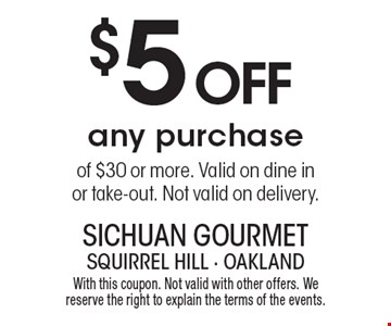 $5 OFF any purchase of $30 or more. Valid on dine in or take-out. Not valid on delivery. With this coupon. Not valid with other offers. We reserve the right to explain the terms of the events.