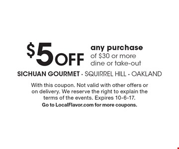 $5 Off any purchase of $30 or more dine or take-out. With this coupon. Not valid with other offers or on delivery. We reserve the right to explain the terms of the events. Expires 10-6-17. Go to LocalFlavor.com for more coupons.