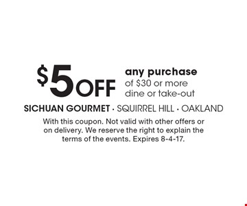 $5 Off any purchase of $30 or more, dine or take-out. With this coupon. Not valid with other offers or on delivery. We reserve the right to explain the terms of the events. Expires 8-4-17.