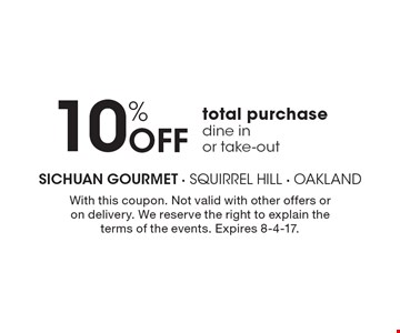 10% Off total purchase, dine in or take-out. With this coupon. Not valid with other offers or on delivery. We reserve the right to explain the terms of the events. Expires 8-4-17.