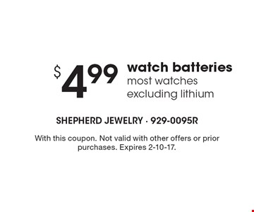$4.99 watch batteries most watches. Excluding lithium. With this coupon. Not valid with other offers or prior purchases. Expires 2-10-17.