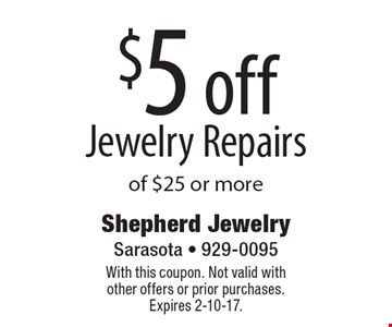 $5 off Jewelry Repairs of $25 or more. With this coupon. Not valid with other offers or prior purchases. Expires 2-10-17.
