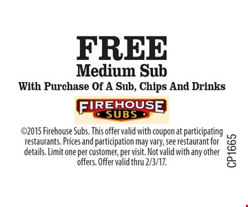 Free Medium Sub With Purchase Of A Sub, Chips And Drinks. 2015 Firehouse Subs. This offer valid with coupon at participating restaurants. Prices and participation may vary, see restaurant for details. Limit one per customer, per visit. Not valid with any other offers. Offer valid thru 2/3/17.