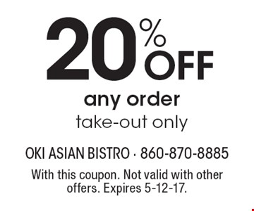 20% OFF any order. Take-out only. With this coupon. Not valid with other offers. Expires 5-12-17.
