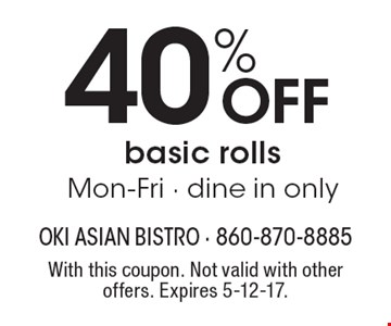 40% OFF basic rolls. Mon-Fri. Dine in only. With this coupon. Not valid with other offers. Expires 5-12-17.