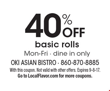 40% OFF basic rolls Mon-Fri - dine in only. With this coupon. Not valid with other offers. Expires 9-8-17. Go to LocalFlavor.com for more coupons.