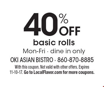 40% OFF basic rolls Mon-Fri - dine in only. With this coupon. Not valid with other offers. Expires 11-10-17. Go to LocalFlavor.com for more coupons.