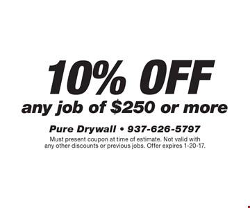 10% off any job of $250 or more. Must present coupon at time of estimate. Not valid with any other discounts or previous jobs. Offer expires 1-20-17.