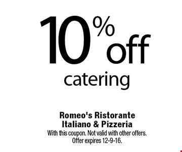 10% off catering. With this coupon. Not valid with other offers. Offer expires 12-9-16.