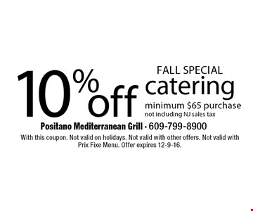 FALL SPECIAL! 10%off catering minimum $65 purchase not including NJ sales tax. With this coupon. Not valid on holidays. Not valid with other offers. Not valid with Prix Fixe Menu. Offer expires 12-9-16.