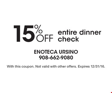 15% OFF entire dinner check. With this coupon. Not valid with other offers. Expires 12/31/16.