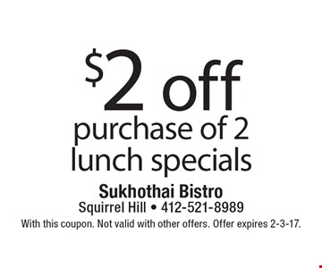 $2 off purchase of 2 lunch specials. With this coupon. Not valid with other offers. Offer expires 2-3-17.