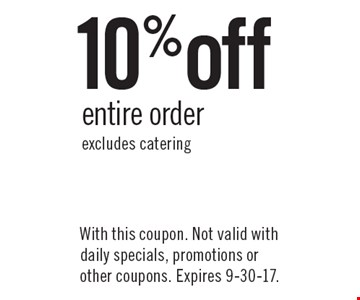 10% off entire order, excludes catering. With this coupon. Not valid with daily specials, promotions or other coupons. Expires 9-30-17.