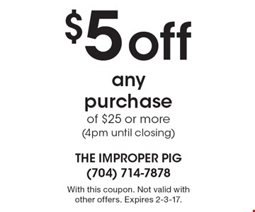 $5 off any purchase of $25 or more (4pm until closing). With this coupon. Not valid with other offers. Expires 2-3-17.