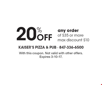 20% Off any order of $35 or more. Max discount $10. With this coupon. Not valid with other offers. Expires 3-10-17.