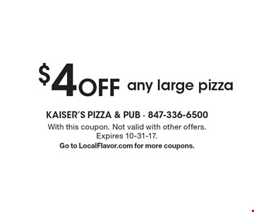 $4 Off any large pizza. With this coupon. Not valid with other offers. Expires 10-31-17. Go to LocalFlavor.com for more coupons.