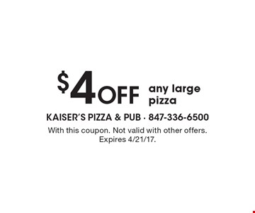 $4 Off any large pizza. With this coupon. Not valid with other offers. Expires 4/21/17.