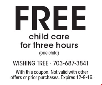 Free child care for three hours (one child). With this coupon. Not valid with other offers or prior purchases. Expires 12-9-16.