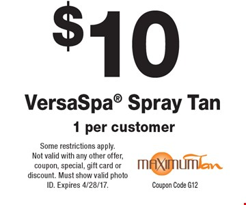$10 VersaSpa Spray Tan 1 per customer. Some restrictions apply.Not valid with any other offer, coupon, special, gift card or discount. Must show valid photo ID. Expires 4/28/17.