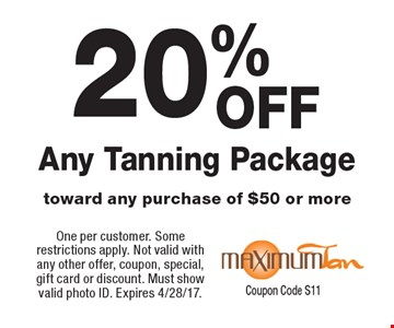 20% Any Tanning Package toward any purchase of $50 or more. One per customer. Some restrictions apply. Not valid with any other offer, coupon, special, gift card or discount. Must show valid photo ID. Expires 4/28/17. Coupon Code S11