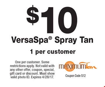 $10 VersaSpa Spray Tan 1 per customer. One per customer. Some restrictions apply. Not valid with any other offer, coupon, special, gift card or discount. Must show valid photo ID. Expires 4/28/17. Coupon Code S12