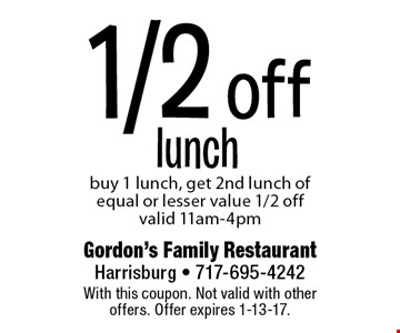 1/2 off lunch. Buy 1 lunch, get 2nd lunch of equal or lesser value 1/2 off. valid 11am-4pm. With this coupon. Not valid with other offers. Offer expires 1-13-17.