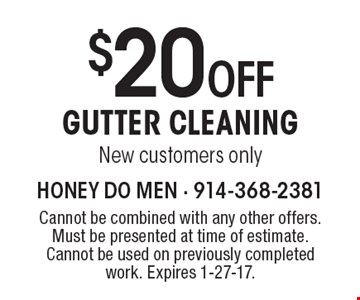 $20 OFF GUTTER CLEANING. New customers only. Cannot be combined with any other offers. Must be presented at time of estimate. Cannot be used on previously completed work. Expires 1-27-17.