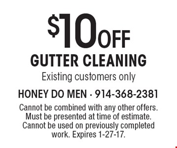 $10 OFF GUTTER CLEANING. Existing customers only. Cannot be combined with any other offers. Must be presented at time of estimate. Cannot be used on previously completed work. Expires 1-27-17.