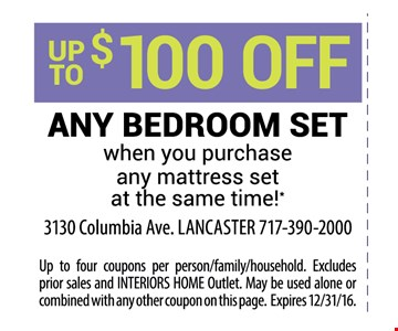 up to $100 off any bedroom setwhen you purchase any mattress set at the same time!