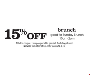 15% OFF brunch. Good for Sunday Brunch 10am-2pm. With this coupon. 1 coupon per table, per visit. Excluding alcohol. Not valid with other offers. Offer expires 12-9-16.