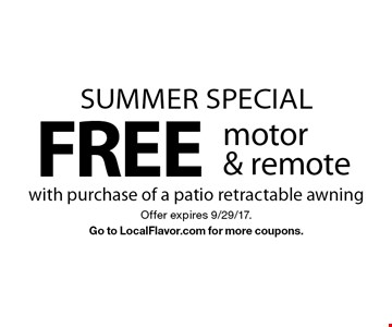 Summer special. Free motor & remote with purchase of a patio retractable awning. Offer expires 9/29/17. Go to LocalFlavor.com for more coupons.