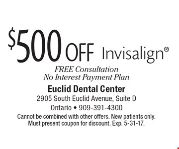 $500 off Invisalign. FREE Consultation. No Interest Payment Plan. Cannot be combined with other offers. New patients only. Must present coupon for discount. Exp. 5-31-17.