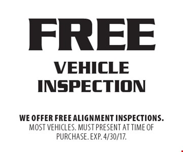 FREE Vehicle Inspection. We offer free alignment inspections. Most vehicles. Must present at time of purchase. EXP. 4/30/17.