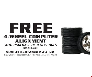 FREE 4-wheel computer alignment with purchase of 4 new tires ($89.95 value). We offer free alignment inspections. Most vehicles. Must present at time of purchase. EXP. 5/31/17.