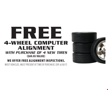 FREE 4-wheel computer alignment with purchase of 4 new tires($89.95 value). We offer free alignment inspections. Most vehicles. Must present at time of purchase. EXP. 6/30/17.