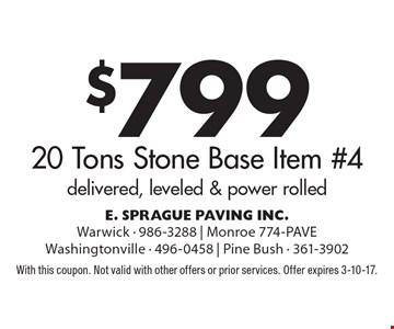 $799 20 Tons Stone Base Item #4 delivered, leveled & power rolled. With this coupon. Not valid with other offers or prior services. Offer expires 3-10-17.