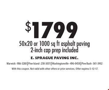 $1799 for 50x20 or 1000 sq. ft. of asphalt paving, 2-inch cap prep included. With this coupon. Not valid with other offers or prior services. Offer expires 5-12-17.