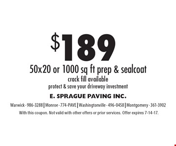 $189 50x20 or 1000 sq ft prep & sealcoat crack fill available protect & save your driveway investment. With this coupon. Not valid with other offers or prior services. Offer expires 7-14-17.
