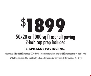 $1899 50x20 or 1000 sq ft asphalt paving, 2-inch cap prep included. With this coupon. Not valid with other offers or prior services. Offer expires 7-14-17.