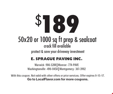 $189 50x20 or 1000 sq ft prep & sealcoat. crack fill available. Protect & save your driveway investment. With this coupon. Not valid with other offers or prior services. Offer expires 9-15-17. Go to LocalFlavor.com for more coupons.