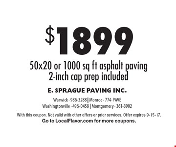 $1899 50x20 or 1000 sq ft asphalt paving. 2-inch cap prep included. With this coupon. Not valid with other offers or prior services. Offer expires 9-15-17. Go to LocalFlavor.com for more coupons.