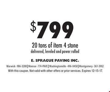 $799 20 tons of item 4 stone delivered, leveled and power rolled. With this coupon. Not valid with other offers or prior services. Expires 12-15-17.