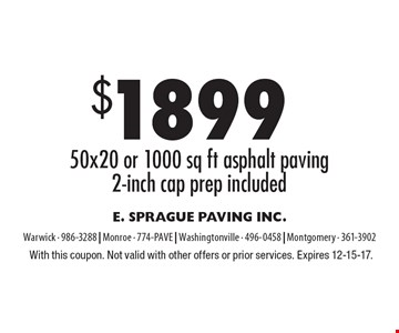 $1899 50x20 or 1000 sq ft asphalt paving 2-inch cap prep included. With this coupon. Not valid with other offers or prior services. Expires 12-15-17.