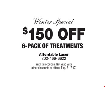 Winter Special - $150 OFF 6-pack of treatments. With this coupon. Not valid with other discounts or offers. Exp. 3-17-17.