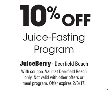 10% Off Juice-Fasting Program. With coupon. Valid at Deerfield Beach only. Not valid with other offers or meal program. Offer expires 2/3/17.
