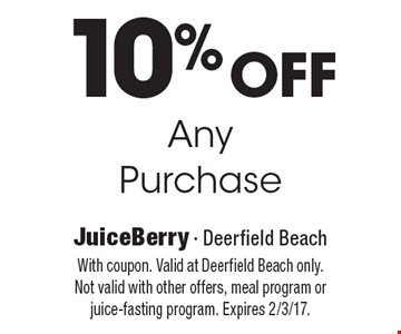 10% Off Any Purchase. With coupon. Valid at Deerfield Beach only. Not valid with other offers, meal program or juice-fasting program. Expires 2/3/17.
